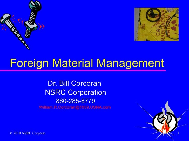 Foreign Material Management Dr. Bill Corcoran  NSRC Corporation 860-285-8779 [email_address]