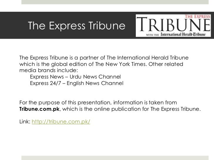 The Express Tribune<br />The Express Tribune is a partner of The International Herald Tribune which is the global edition ...