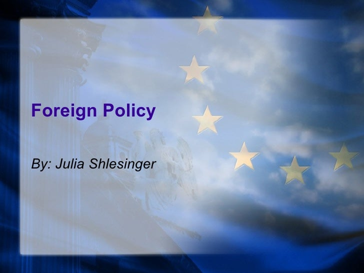Foreign Policy By: Julia Shlesinger