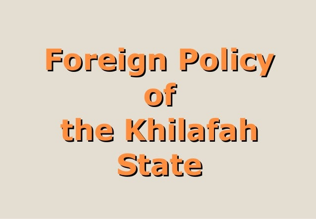 Foreign PolicyForeign Policy ofof the Khilafahthe Khilafah StateState