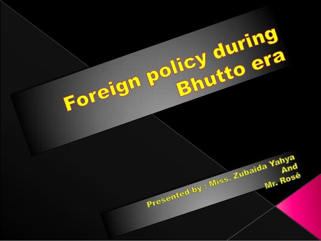 Foreign  policy and factors shaped Pakistan's foreign policy during Bhutto era. Islamic world and Bhutto's policy Miss Z...