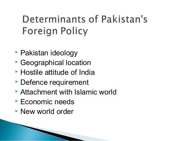 dterminants of pakistans foreign policy Geopolitical factors, religious, economic, social, defense-foreign policy of pakistan-assignment, exercises for pakistan studies and culture allama iqbal open university.