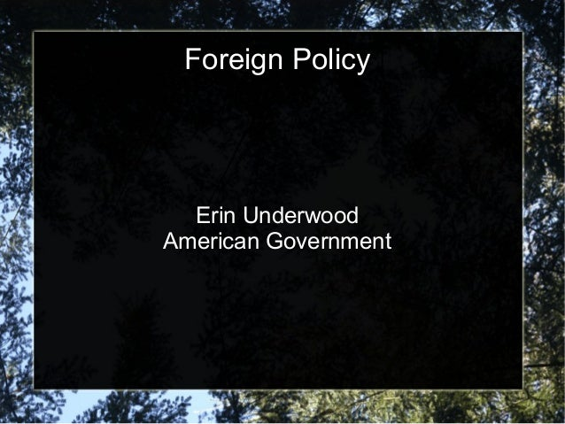 Foreign Policy  Erin Underwood American Government