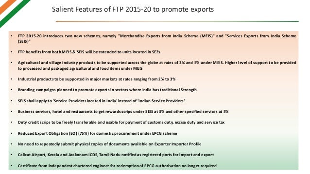 """Salient Features of FTP 2015-20 to promote exports • FTP 2015-20 introduces two new schemes, namely """"Merchandise Exports f..."""