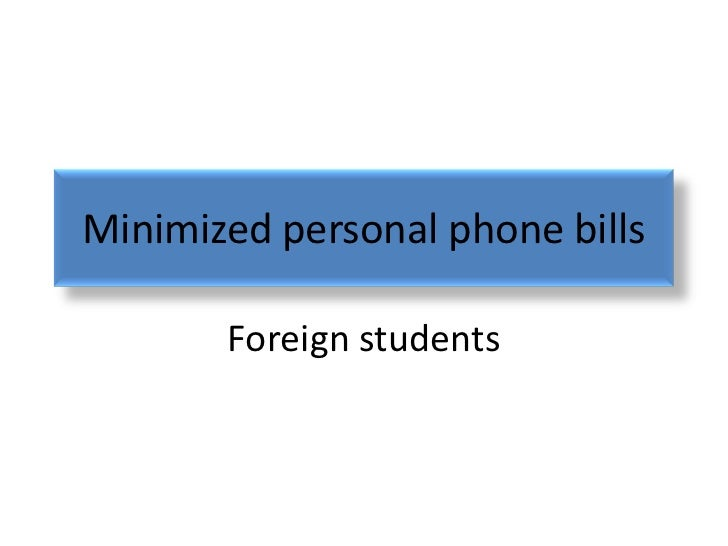 Minimized personal phone bills       Foreign students