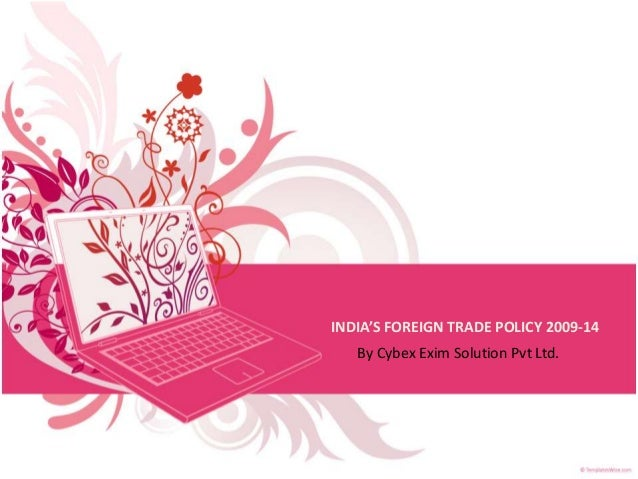 INDIA'S FOREIGN TRADE POLICY 2009-14 By Cybex Exim Solution Pvt Ltd.