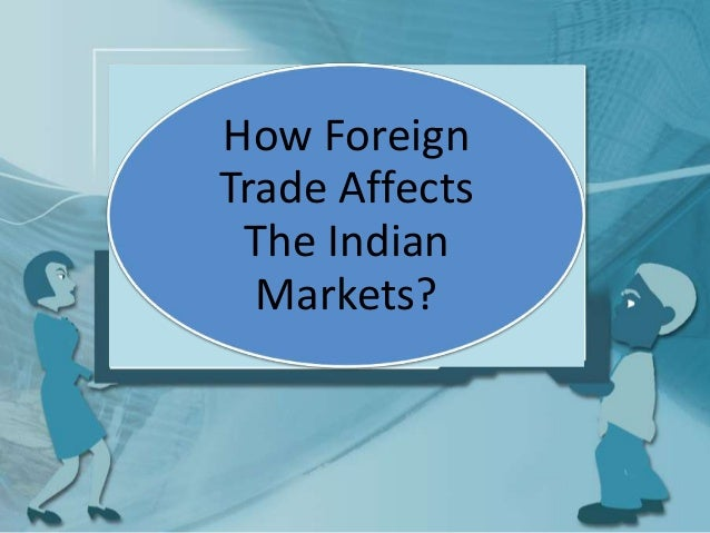 indias foreign trade policy essay India's foreign trade policy and trends india's foreign trade policy and its evolution measures initiated in india to influence foreign trade essay on recent trends in india's foreign trade.