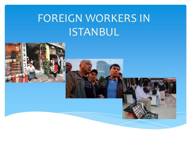 FOREIGN WORKERS IN     ISTANBUL