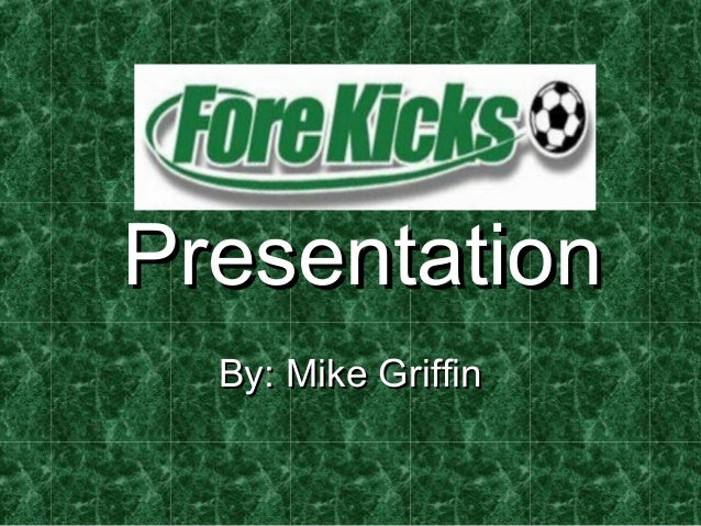 PresentationPresentation By: Mike GriffinBy: Mike Griffin