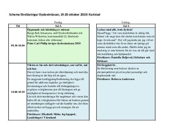 Schema föreläsningar Dysleximässan, 19-20 oktober 2018 i Karlstad Fredag Lördag Tid Sal A Sal A 09.30-10.00 Öppnande och i...