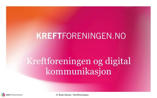 Kreftforeningen og digital     kommunikasjon       © Beate Sørum / Kreftforeningen