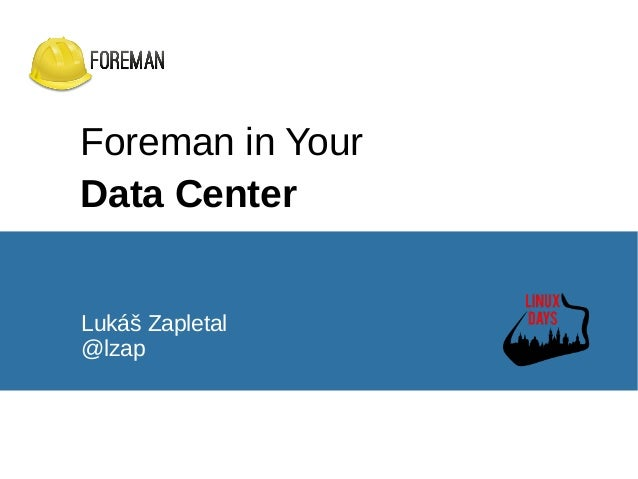 Foreman in Your Data Center Lukáš Zapletal @lzap
