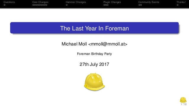 Questions Core Changes Hammer Changes Plugin Changes Community Events Thanks! The Last Year In Foreman Michael Moll <mmoll...
