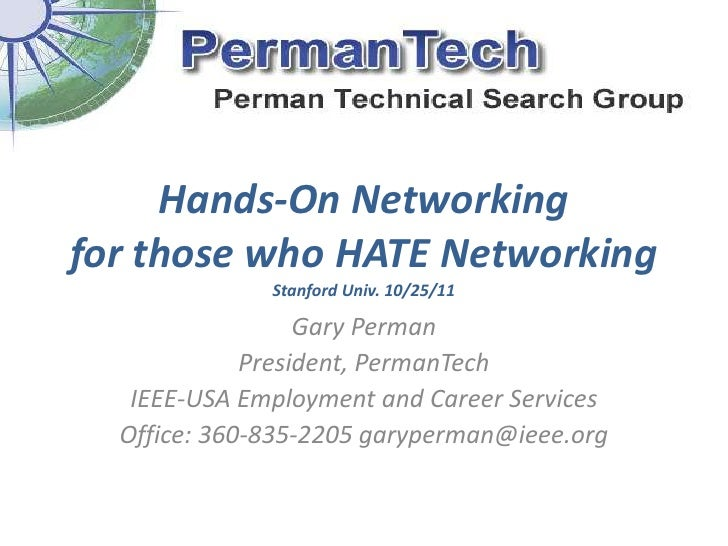Hands-On Networkingfor those who HATE Networking              Stanford Univ. 10/25/11                  Gary Perman        ...