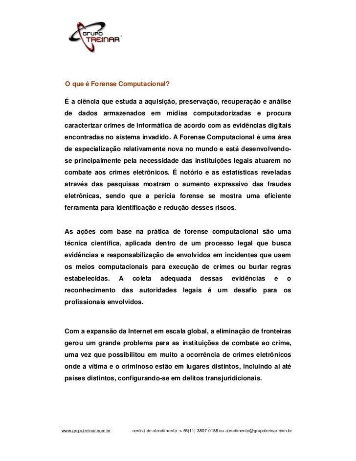 O que é Forense Computacional? É a ciência que estuda a aquisição, preservação, recuperação e análise de dados armazenados...