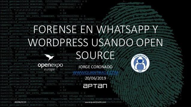 FORENSE EN WHATSAPP Y WORDPRESS USANDO OPEN SOURCE JORGE CORONADO WWW.QUANTIKA14.COM 20/06/2019 20/06/2019 www.quantika14....