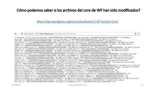 ¿Cómo podemos saber si los archivos del core de WP han sido modificados? https://api.wordpress.org/core/checksums/1.0/?ver...