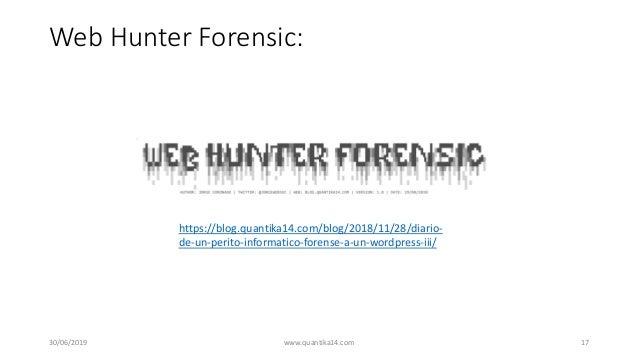 Web Hunter Forensic: 30/06/2019 www.quantika14.com 17 https://blog.quantika14.com/blog/2018/11/28/diario- de-un-perito-inf...