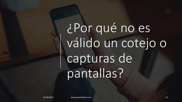 ¿Por qué no es válido un cotejo o capturas de pantallas? 6/30/2019 www.quantika14.com 31