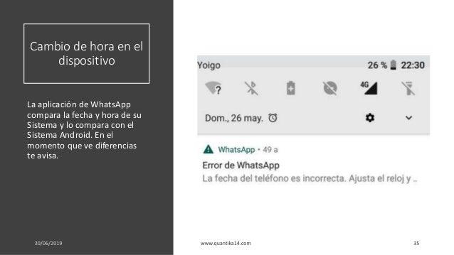 Cambio de hora en el dispositivo La aplicación de WhatsApp compara la fecha y hora de su Sistema y lo compara con el Siste...
