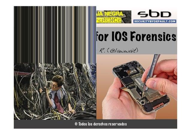 SbD LIOS #FF: a tool for IOS Forensics Lorenzo Martínez R. (@lawwait)  © Todos los derechos reservados