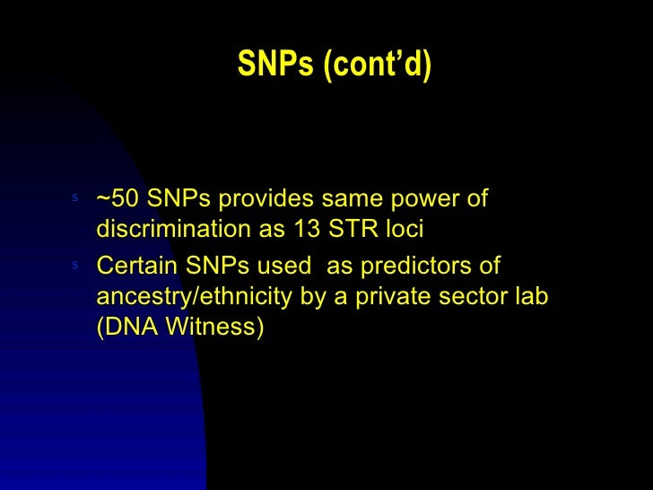 Other SNP Flawss   Privacy issues - unlike STRs, SNPs can be    correlated with susceptibility/resistance to    diseasess ...