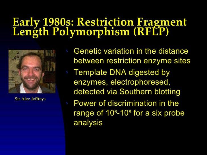Early 1980s: Restriction FragmentLength Polymorphism (RFLP)                    s   Genetic variation in the distance      ...