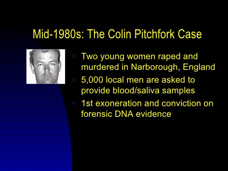Mid-1980s: The Colin Pitchfork Case        s   Two young women raped and            murdered in Narborough, England       ...