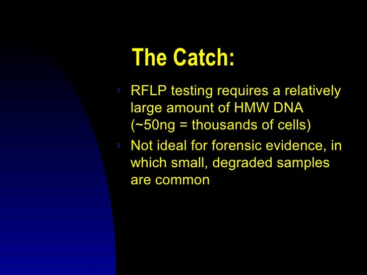 The Catch:s   RFLP testing requires a relatively    large amount of HMW DNA    (~50ng = thousands of cells)s   Not ideal f...