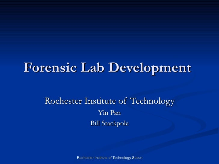 Forensic Lab Development   Rochester Institute of Technology Yin Pan Bill Stackpole