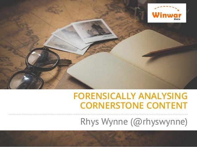 FORENSICALLY ANALYSING CORNERSTONE CONTENT Rhys Wynne (@rhyswynne)