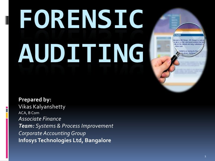 Forensic Auditing<br />Prepared by:<br />VikasKalyanshetty<br />ACA, B Com<br />Associate Finance <br />Team: Systems & Pr...