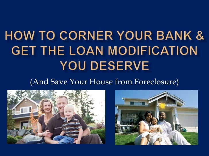 How to Corner your bank & get the loan modification you deserve<br />(And Save Your House from Foreclosure)<br />