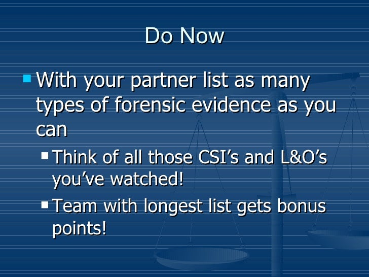 Do Now Withyour partner list as many types of forensic evidence as you can  Think of all those CSI's and L&O's   you've ...