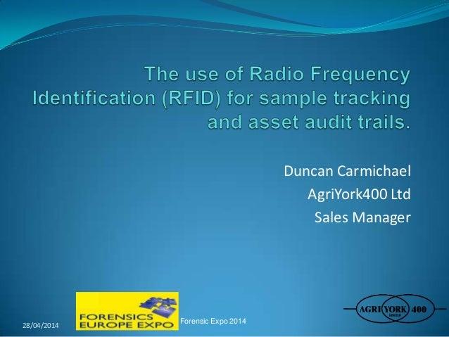 Duncan Carmichael AgriYork400 Ltd Sales Manager 28/04/2014 Forensic Expo 2014
