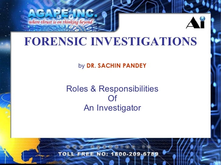 FORENSIC INVESTIGATIONS   by   DR. SACHIN PANDEY Roles & Responsibilities Of An Investigator