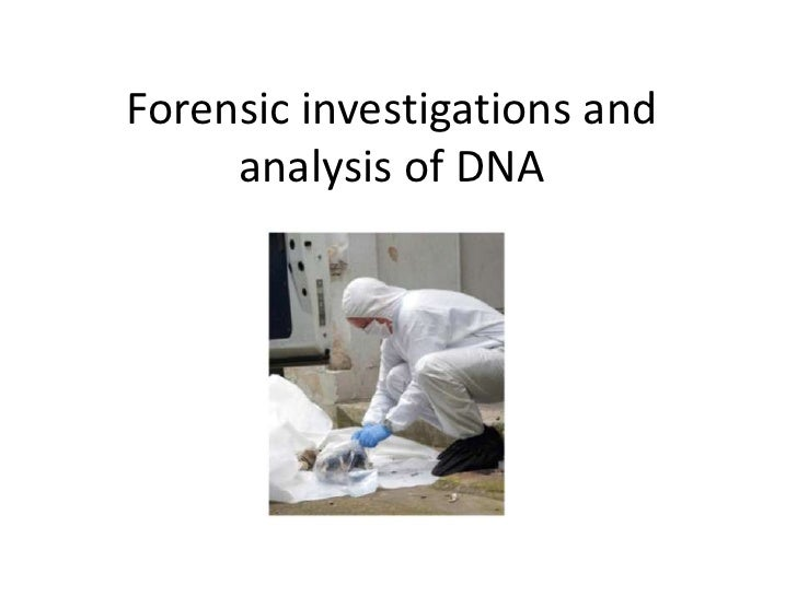 Forensic investigations and analysis of DNA <br />