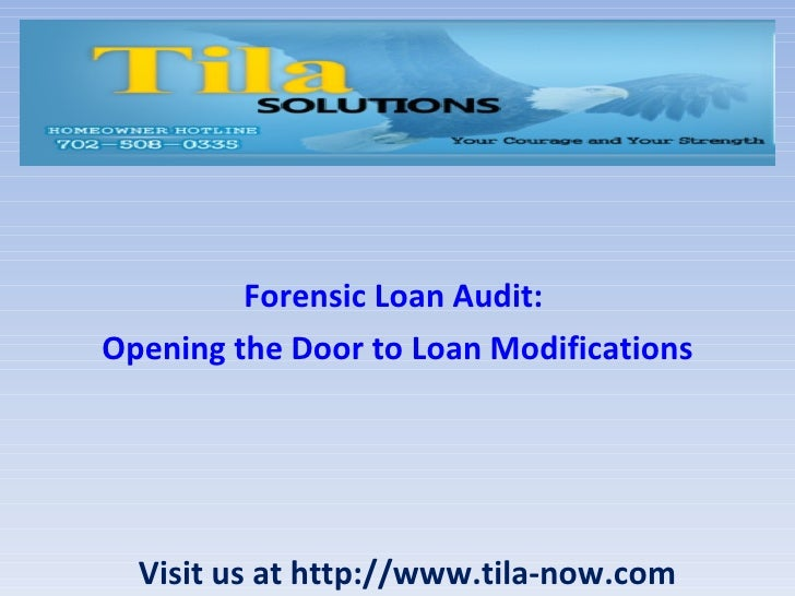 Forensic Loan Audit:  Opening the Door to Loan Modifications Visit us at http://www.tila-now.com