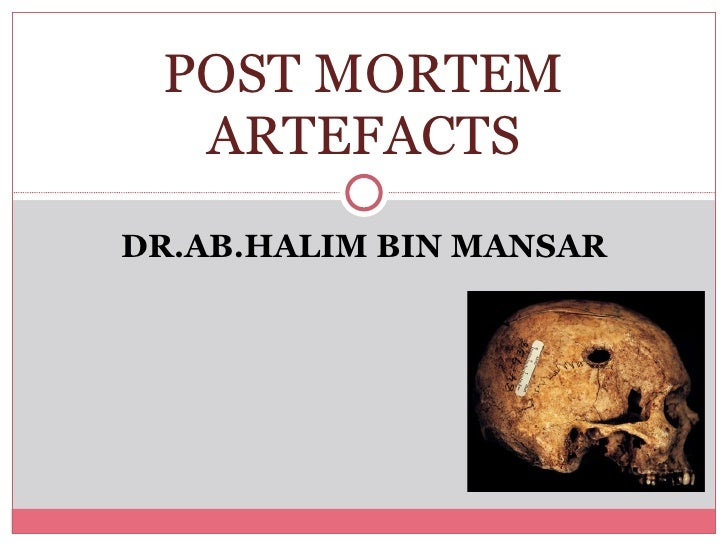 DR.AB.HALIM BIN MANSAR POST MORTEM ARTEFACTS