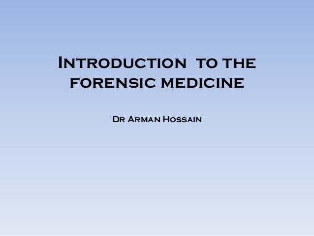 Introduction to the forensic medicine Dr Arman Hossain