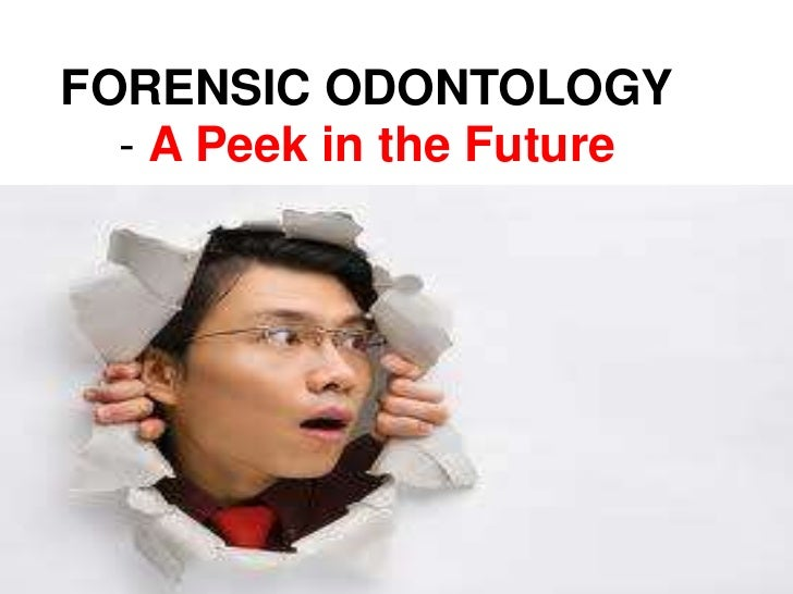 FORENSIC ODONTOLOGY  - A Peek in the Future