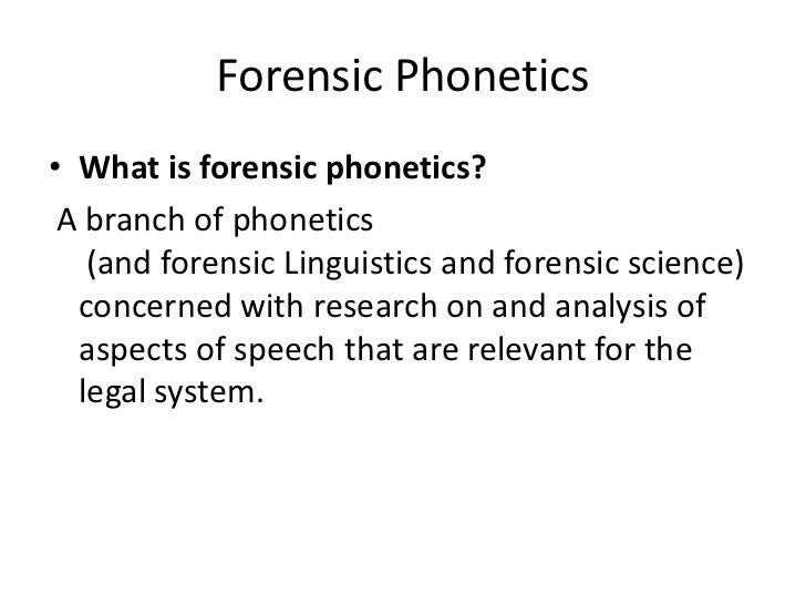 forensic phonetics Harry hollien phd forensic phonetician has championed validation testing in forensic speaker identification and his work in forensic phonetics.