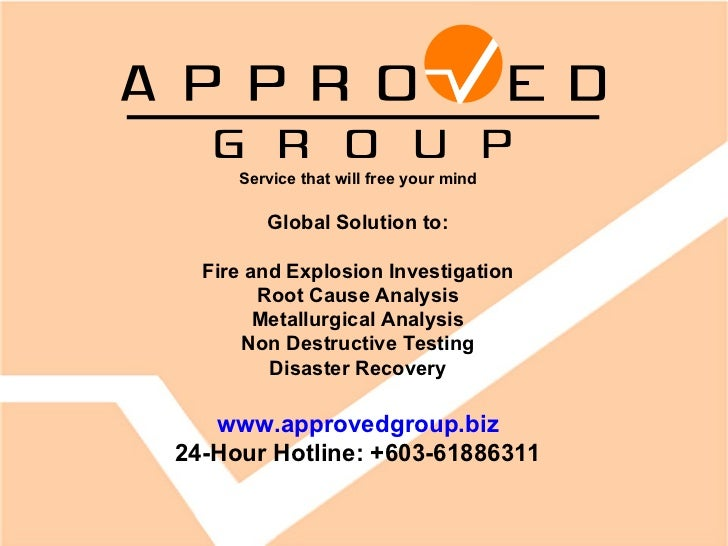 Service that will free your mind Global Solution to: Fire and Explosion Investigation Root Cause Analysis Metallurgical An...