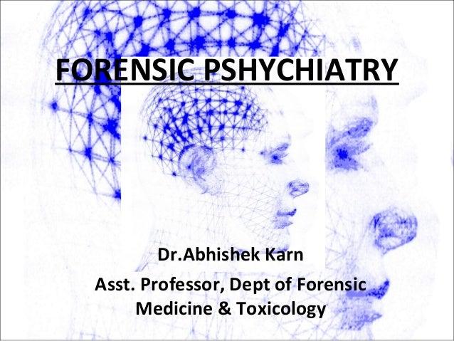 FORENSIC PSHYCHIATRY Dr.Abhishek Karn Asst. Professor, Dept of Forensic Medicine & Toxicology