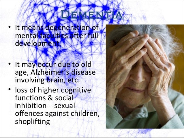 Dementia • It means degeneration of mental faculties after full development. • It may occur due to old age, Alzheimer's di...