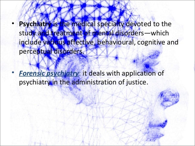 • Psychiatry is the medical specialty devoted to the study and treatment of mental disorders—which include various affecti...