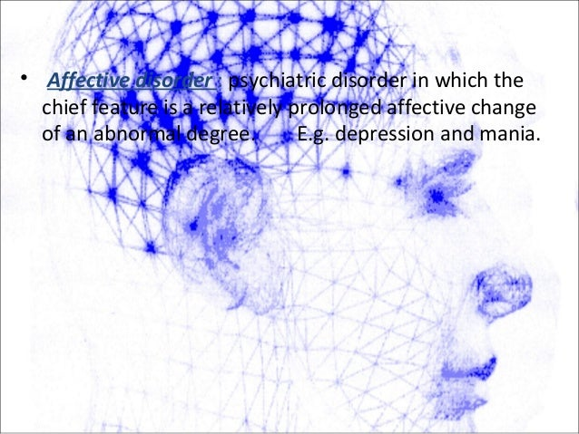 • Affective disorder : psychiatric disorder in which the chief feature is a relatively prolonged affective change of an ab...