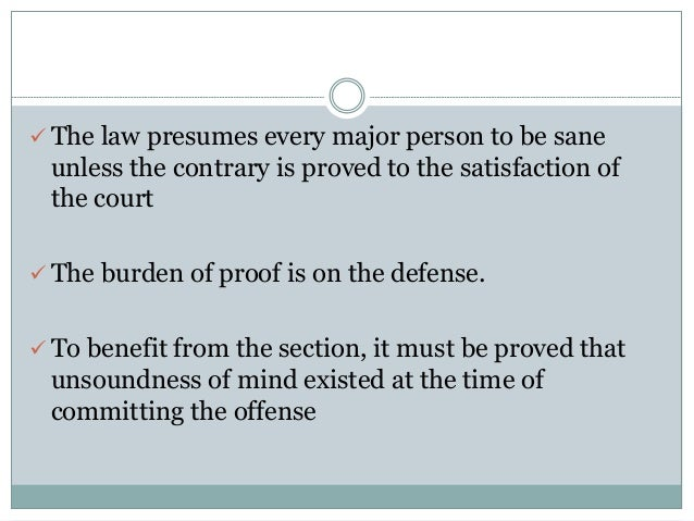  The law presumes every major person to be sane unless the contrary is proved to the satisfaction of the court  The burd...