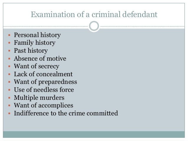 Examination of a criminal defendant  Personal history  Family history  Past history  Absence of motive  Want of secre...