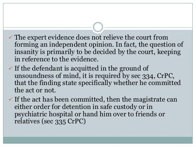  The expert evidence does not relieve the court from forming an independent opinion. In fact, the question of insanity is...